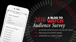 aBlogtoWatch 2016 Audience Survey: Help Improve The Site & Chances To Win Watches Ask the Audience