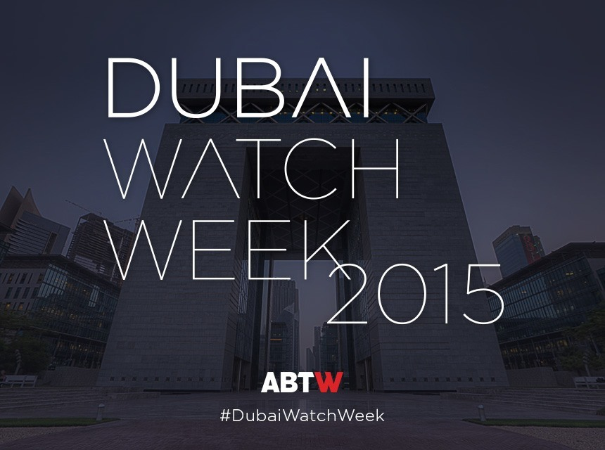 Dubai Watch Week 2015: Follow Our Coverage October 18-22nd